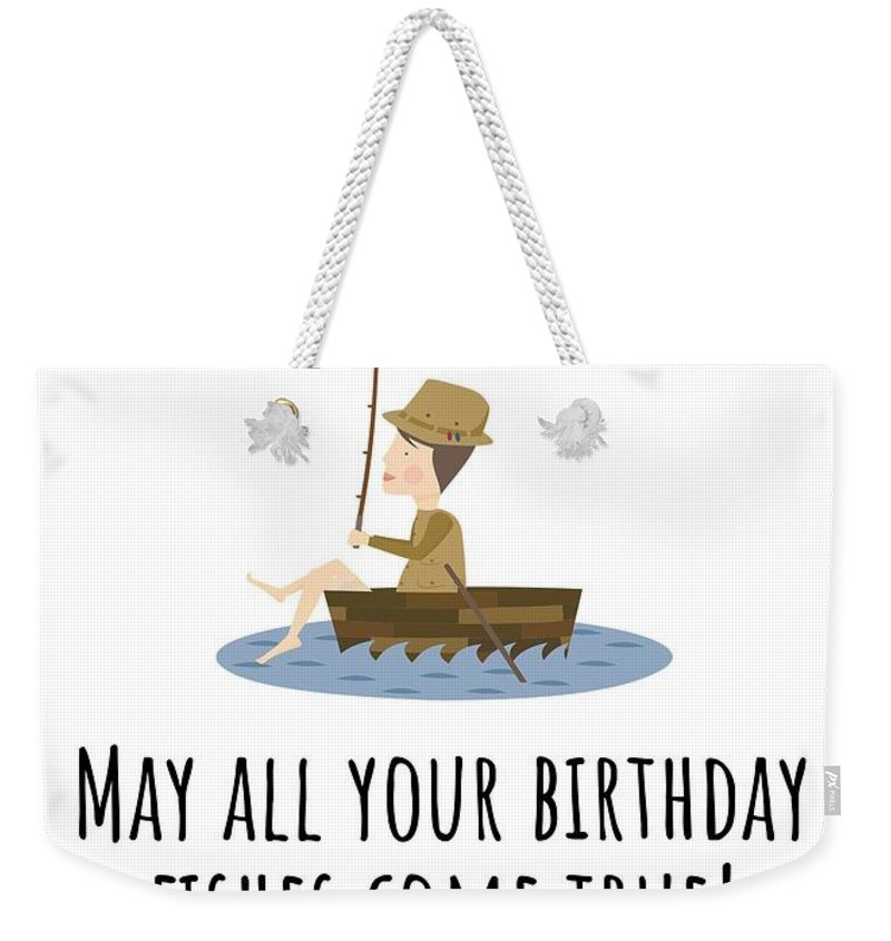 Weekender Tote Bag featuring the digital art Fishing Birthday Card - Cute Fishing Card - May All Your Fishes Come True - Fisherman Birthday Card by Joey Lott