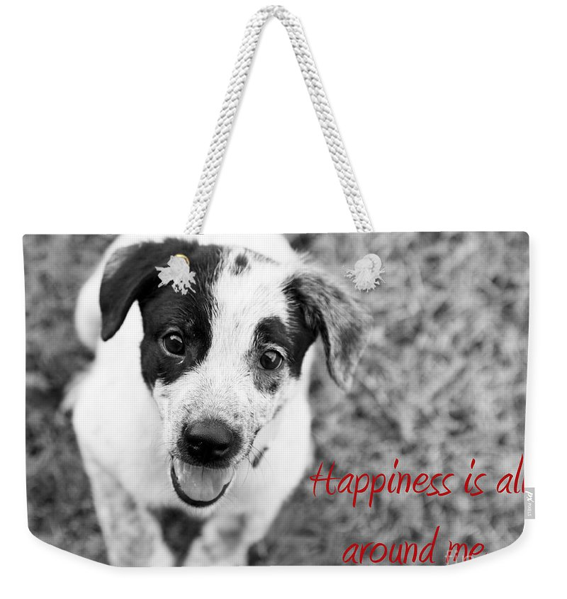 Puppy Weekender Tote Bag featuring the photograph Happiness Is All Around Me by Amanda Barcon