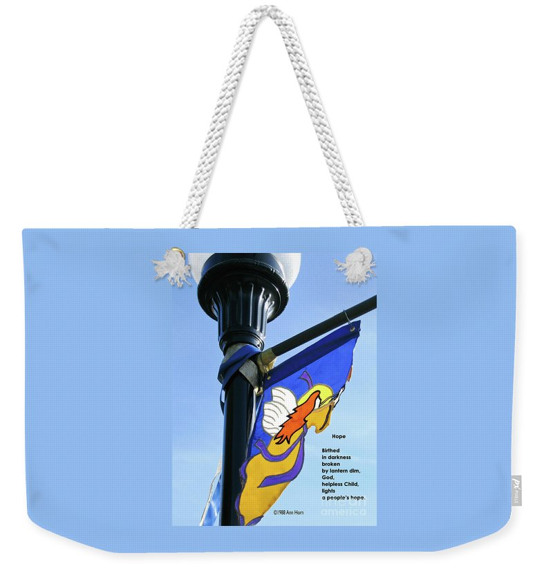 Light Weekender Tote Bag featuring the photograph Hope by Ann Horn