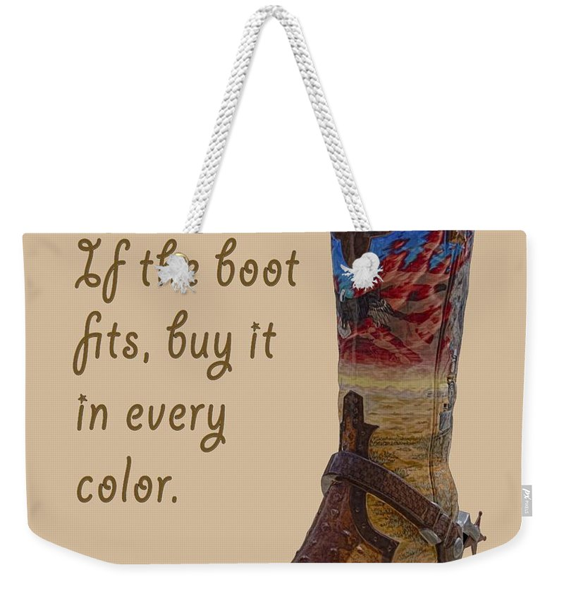 If The Boot Fits Weekender Tote Bag featuring the photograph If The Boot Fits 2 by Priscilla Burgers