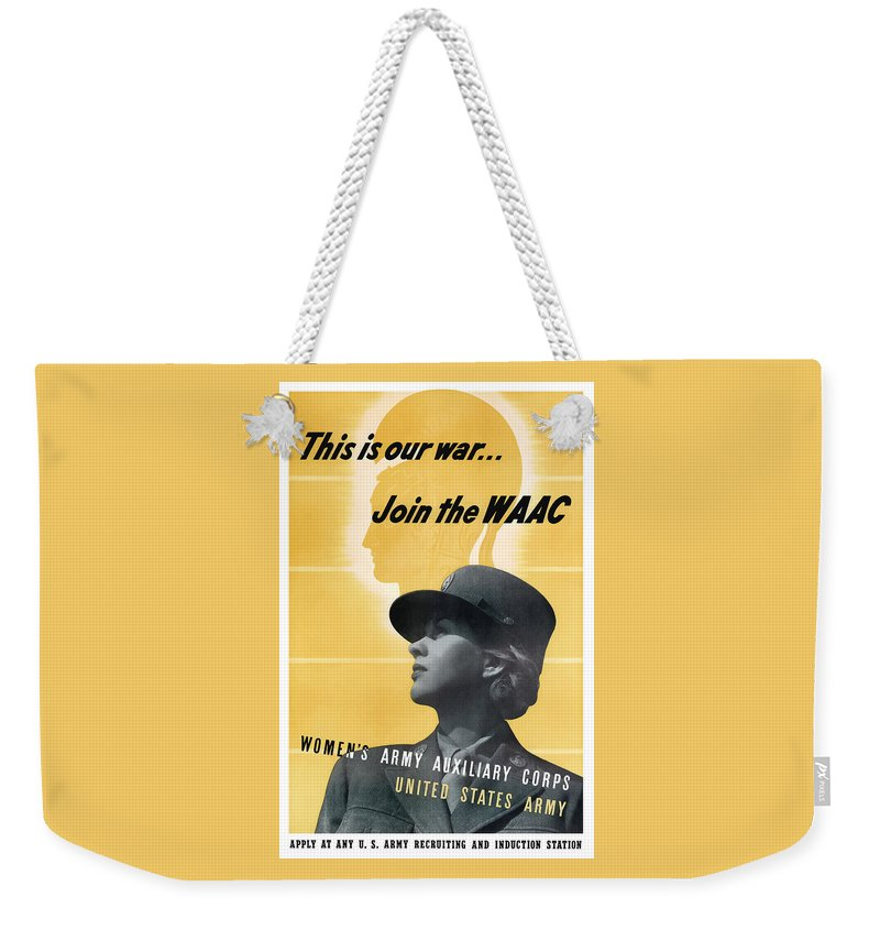 Waac Weekender Tote Bag featuring the mixed media Join The Waac - Women's Army Auxiliary Corps by War Is Hell Store