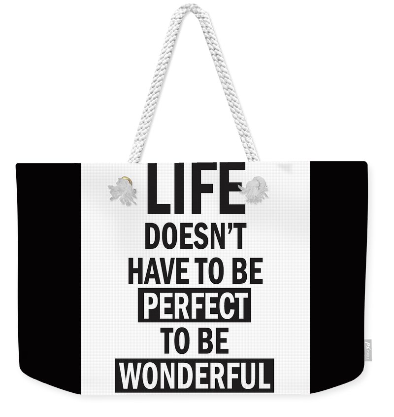 Life Doesnt Have To Be Perfect To Be Wonderful Weekender Tote Bag