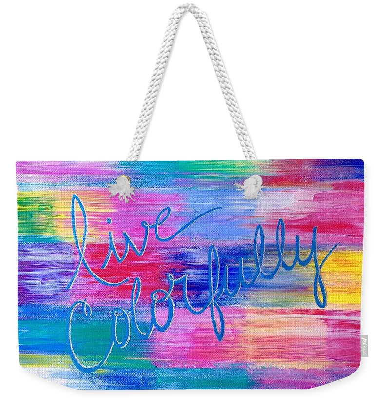 Weekender Tote Bag featuring the painting Live Colorfully by Faren Peterson