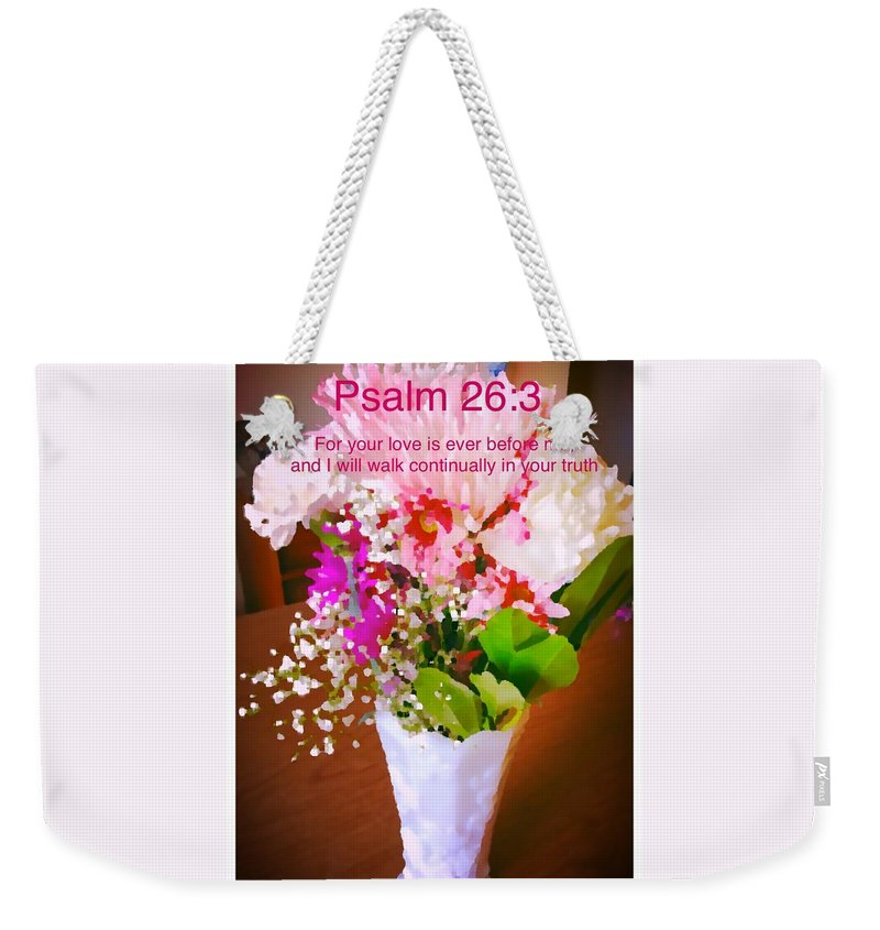 Psalm-26:3 Weekender Tote Bag featuring the photograph Love by Debra Lynch