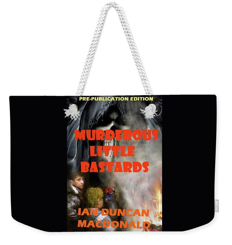 Murder Weekender Tote Bag featuring the digital art Murderous Little Bastards by Ian MacDonald