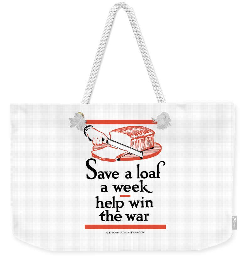 Conservation Weekender Tote Bag featuring the painting Save A Loaf A Week - Help Win The War by War Is Hell Store