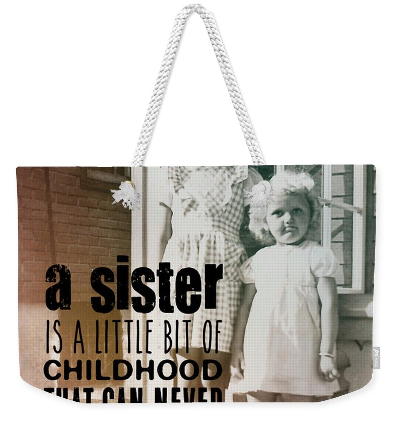 Sister Weekender Tote Bag featuring the photograph Sisters Quote by JAMART Photography