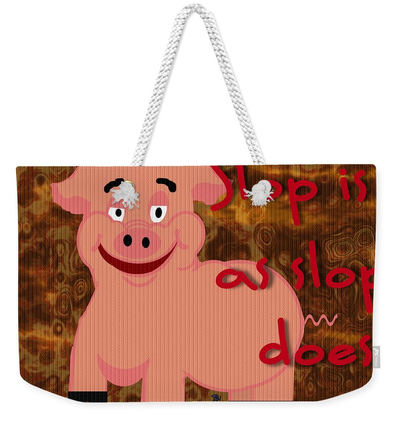 Pig Weekender Tote Bag featuring the digital art Slop Is As Slop Does by Pharris Art