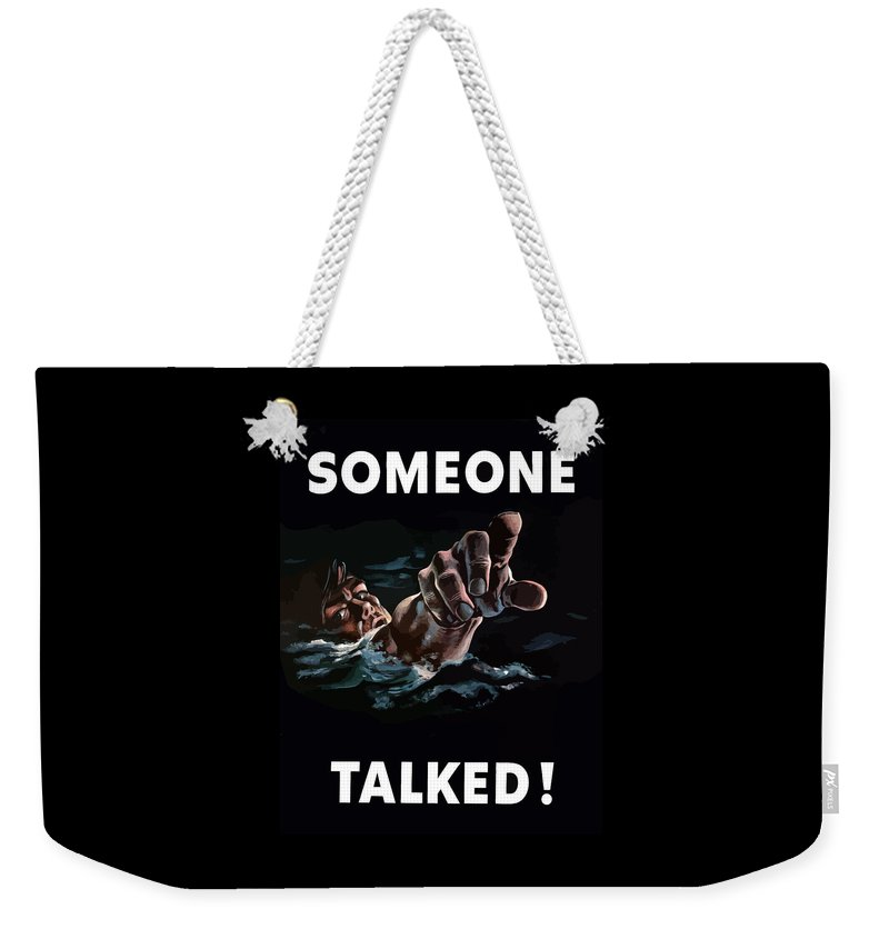 Someone Talked Weekender Tote Bag featuring the painting Someone Talked -- Ww2 Propaganda by War Is Hell Store