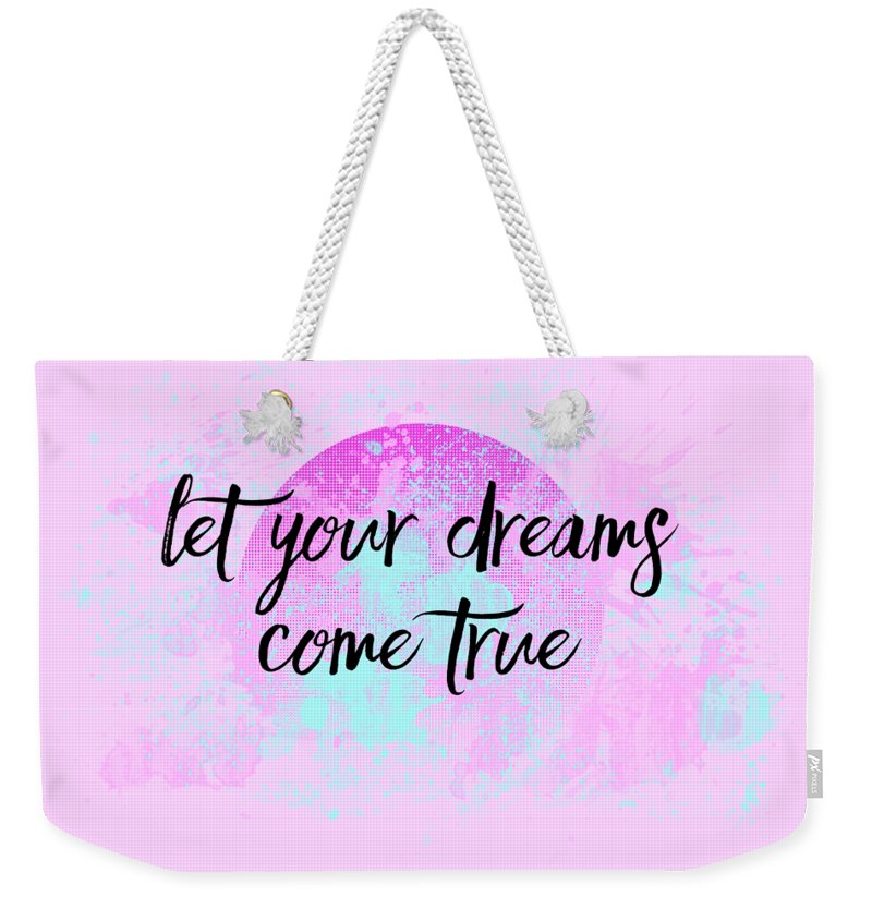 Abstract Weekender Tote Bag featuring the digital art Text Art Let Your Dreams Come True by Melanie Viola
