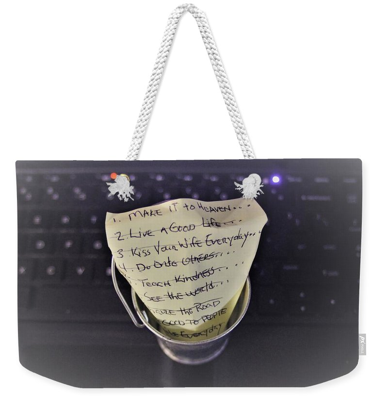 Life Weekender Tote Bag featuring the photograph The Bucket List by John Glass