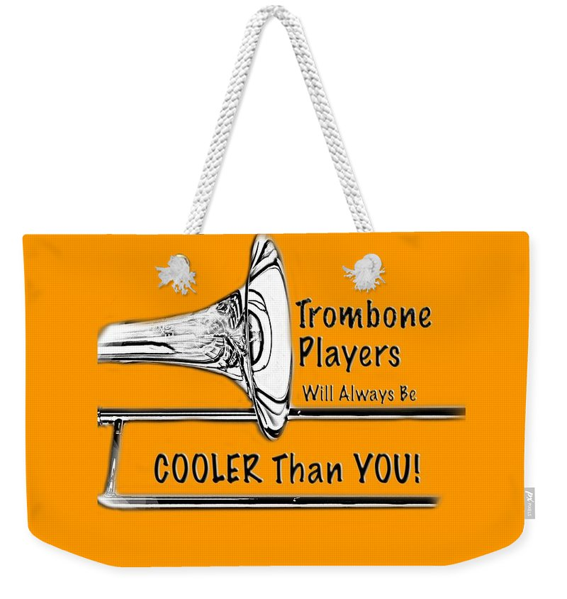 Trombone Weekender Tote Bag featuring the photograph Trombone Players Are Cooler Than You by M K Miller