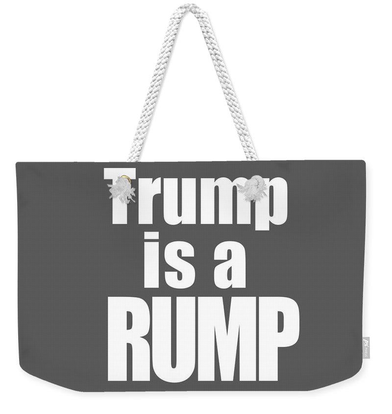 Trump Weekender Tote Bag featuring the photograph Trump Is A Rump Tee by Edward Fielding