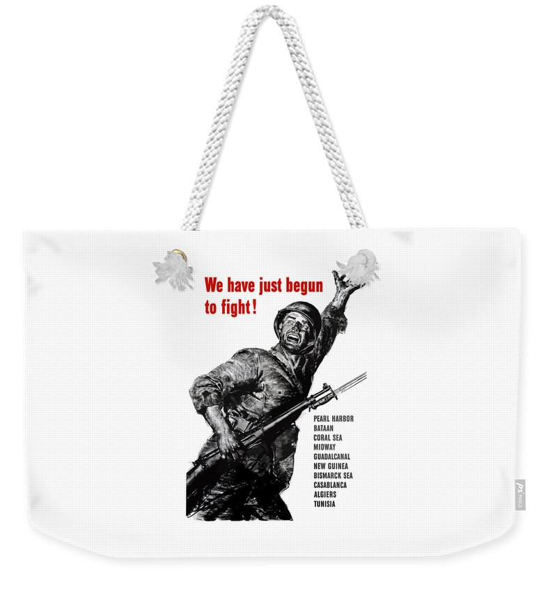 War Propaganda Weekender Tote Bag featuring the painting We Have Just Begun To Fight -- Ww2 by War Is Hell Store