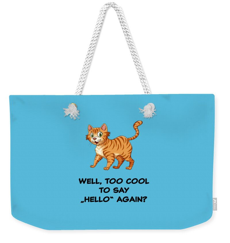 Fun Weekender Tote Bag featuring the digital art Well, Too Cool To Say Hello Again Funny Cat Gift by Thomas Stracke