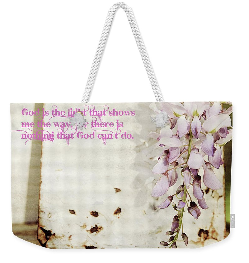 Nature Weekender Tote Bag featuring the photograph God Is The Light Inspirational Floral Still Life by Toni Hopper