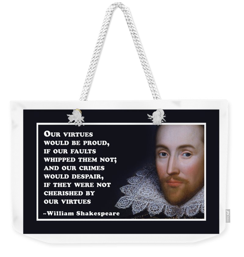 Our Weekender Tote Bag featuring the digital art Our Virtues Would Be Proud #shakespeare #shakespearequote by TintoDesigns