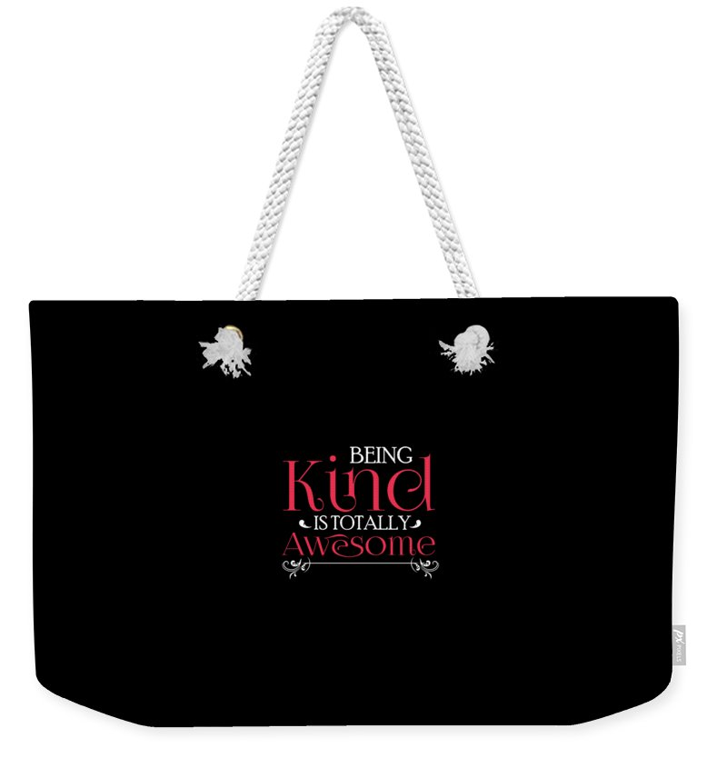 Being-kind Weekender Tote Bag featuring the drawing Being Kind Is Totally Awesome Antibully by The Perfect Presents