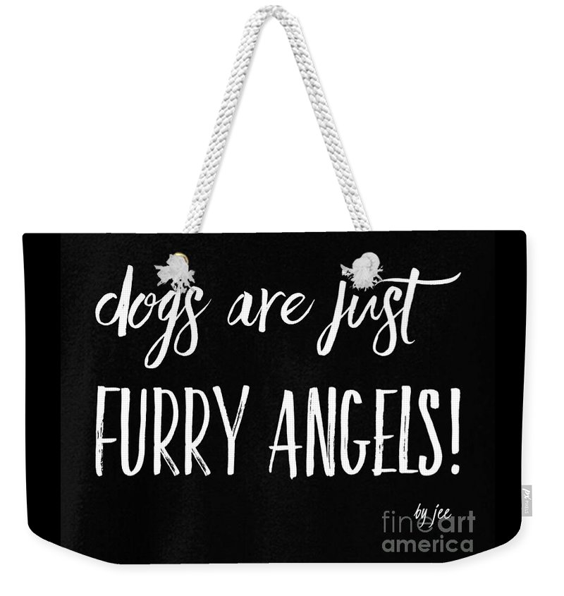 Dogs Weekender Tote Bag featuring the digital art Dogs Are Just Furry Angels Tshirt Design by Fashion FotogEvita
