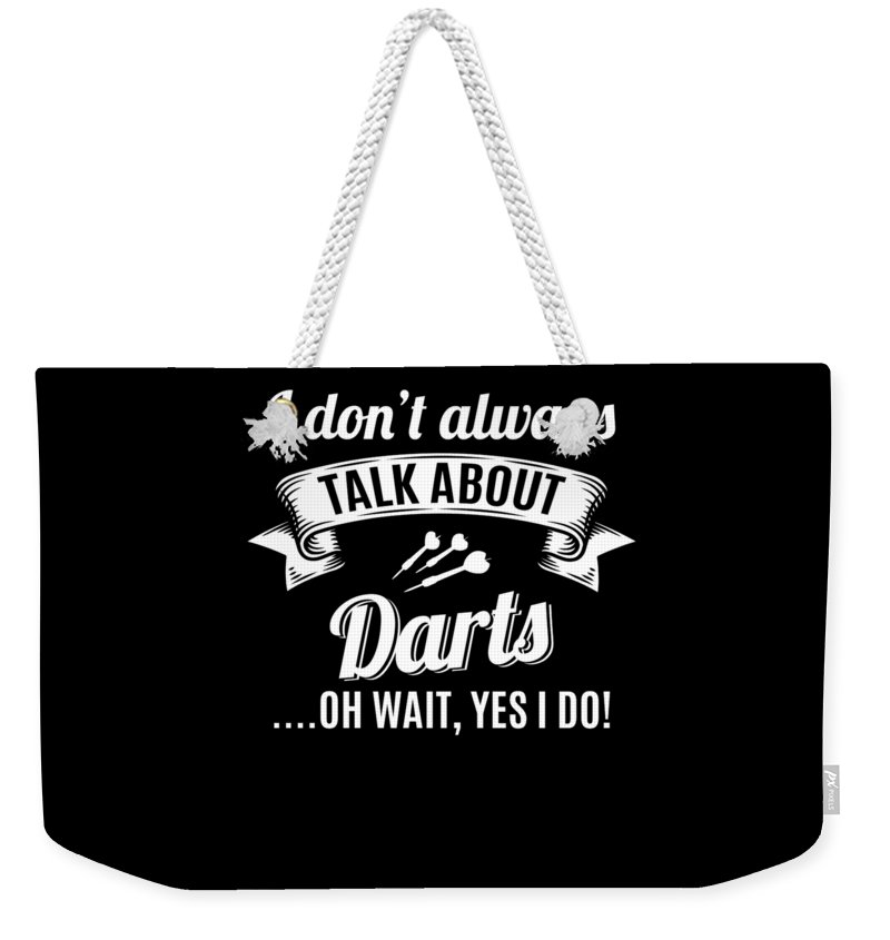 T-shirt Weekender Tote Bag featuring the digital art Dont Always Talk About Darts Oh Wait Yes I Do by Orange Pieces