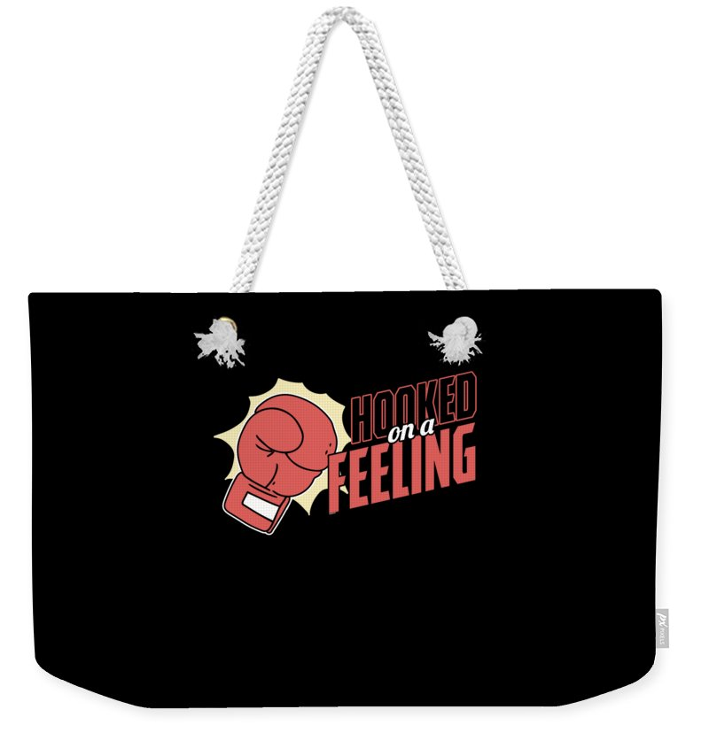Fighter Weekender Tote Bag featuring the digital art Hooked On A Feeling Boxers Sports Boxing Lovers Gifts by Thomas Larch