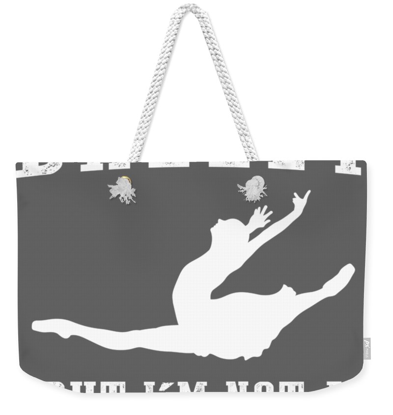 I Could Weekender Tote Bag featuring the digital art I Could Stop Ballet But I'm Not A Quitter Tee by Black Shirt