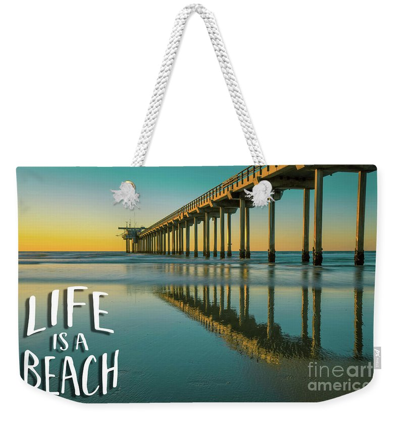 Life Is A Beach Weekender Tote Bag featuring the photograph Life Is A Beach Scripps Pier La Jolla San Diego by Edward Fielding
