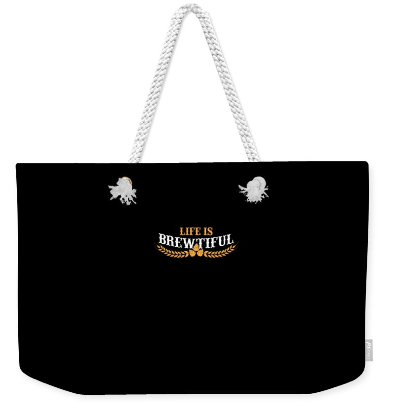 Beer-brew Weekender Tote Bag featuring the drawing Life Is Brewtiful Funny Beer Brew by The Perfect Presents