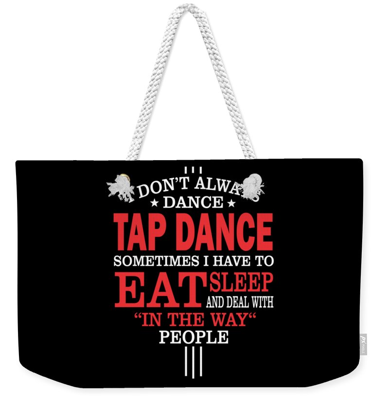 Tap-dancer-gift-her Weekender Tote Bag featuring the digital art Tap Dancers Funny Statement Gift by Dusan Vrdelja