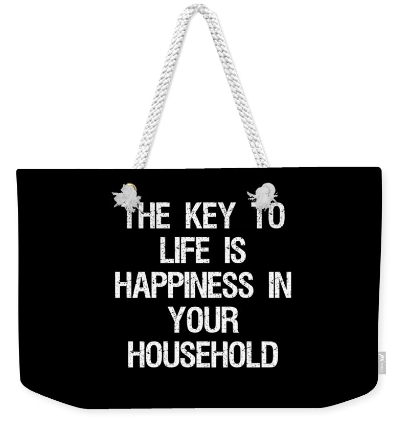 Cool Weekender Tote Bag featuring the digital art The Key To Life Is Happiness In Your Household by Flippin Sweet Gear
