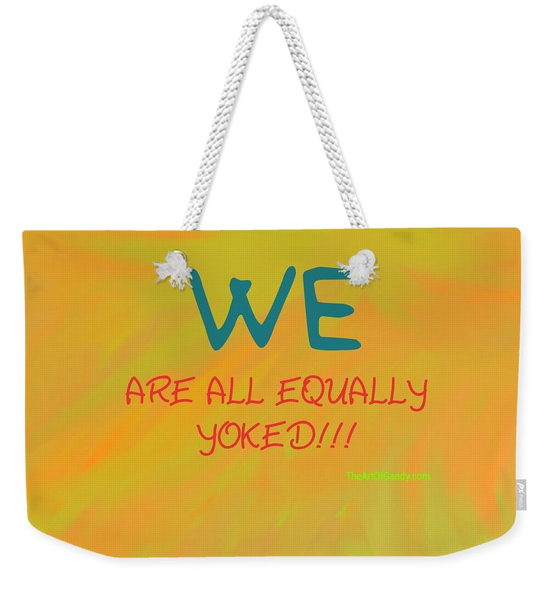 We Weekender Tote Bag featuring the digital art We Are All Equally Yoked by Joan Ellen Kimbrough Gandy of The Art of Gandy