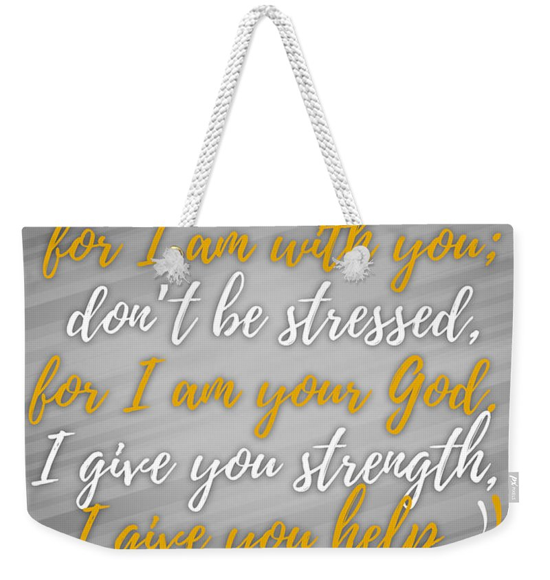Scripture Weekender Tote Bag featuring the digital art Isaiah 41 Don't Be Afraid by Terrell Pearson