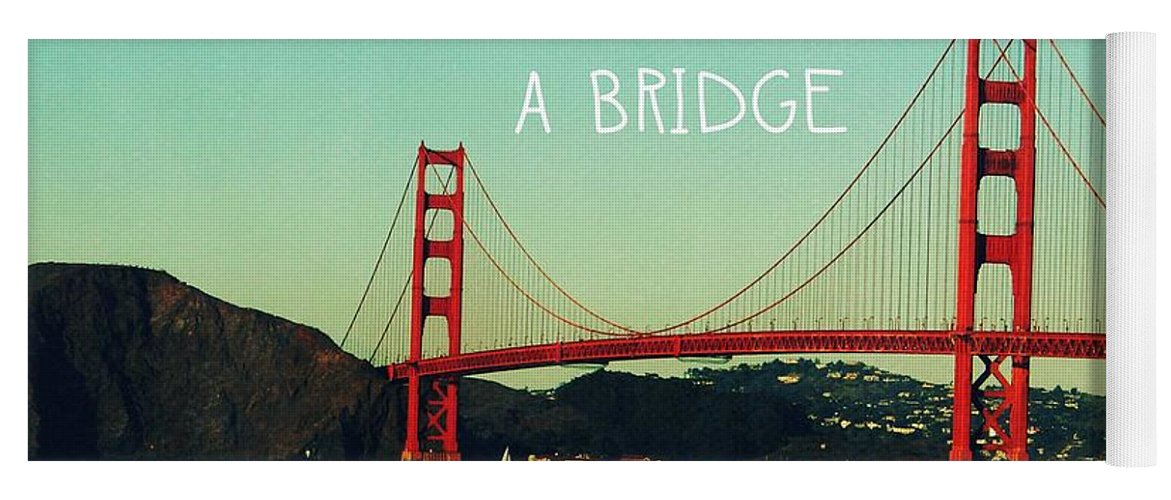 San Francisco Yoga Mat featuring the photograph Love Can Build A Bridge- Inspirational Art by Linda Woods