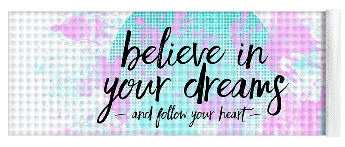 Abstract Yoga Mat featuring the digital art Text Art BELIEVE IN YOUR DREAMS - FOLLOW YOUR HEART by Melanie Viola