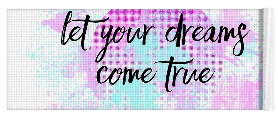 Abstract Yoga Mat featuring the digital art Text Art Let Your Dreams Come True by Melanie Viola