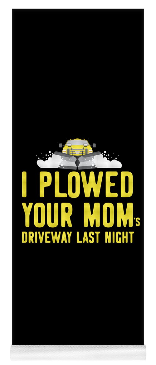 Snowplow Yoga Mat featuring the digital art I Plowed Your Moms Driveway Last Night Plow Truck Driver by Flippin Sweet Gear