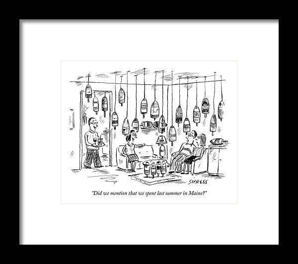 Interiors Household Vacations Lobster Vacation Ocean Decor Vacation Travel United States Entertain Company 121847 Dsi David Sipress  (couple Entertaining In Home Decorated With Fishing Buoys.) Framed Print featuring the drawing Did We Mention That We Spent Last Summer In Maine? by David Sipress