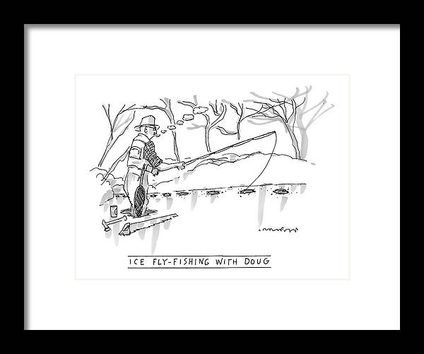 Sports Hobbies Seasons Winter Fish Pond Lake Water Relax Adapt   (man Fly Fishing Through Holes In The Ice Framed Print featuring the drawing Ice Fly-fishing With Doug by Michael Crawford