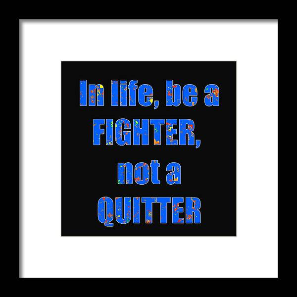 Fighter Framed Print featuring the photograph Fighter Life Widom Quote Words Script Signature  Art Navinjoshi Artist Created Images Textures Pa by Navin Joshi