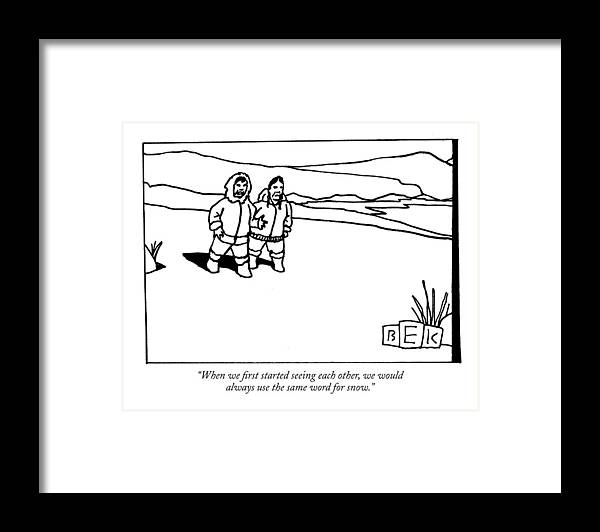 Language Word Play Communications Relationships Framed Print featuring the drawing When We First Started Seeing Each Other by Bruce Eric Kaplan