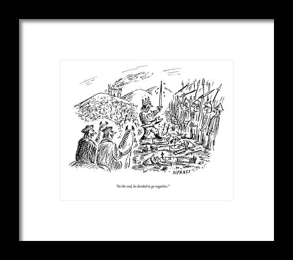 Kings Framed Print featuring the drawing In The End, He Decided To Go Negative by David Sipress