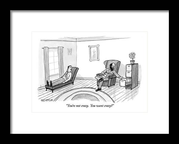Therapy Framed Print featuring the drawing You're Not Crazy. You Want Crazy? by Jason Patterson