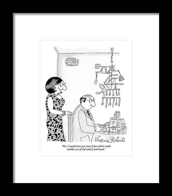 Hobbies Interiors Relationships Marriage Problems Crafts  (wife Speaking To Husband.) 121625 Vro Victoria Roberts Framed Print featuring the drawing Yes, I Would Love You More If You Didn't Make by Victoria Roberts