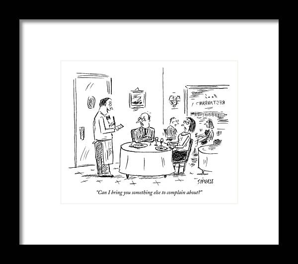 Service Word Play Restaurants Anger  (waiter Talking To Angry Couple At A Table.) 121754 Dsi David Sipress Framed Print featuring the drawing Can I Bring You Something Else To Complain About? by David Sipress
