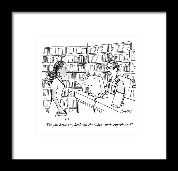 Books Framed Print featuring the drawing A Black Woman Asks A White-male by Cameron Harvey