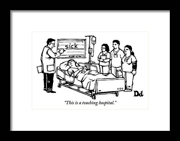 Teach Framed Print featuring the drawing A Doctor Writes The Word Sick On A Blackboard by Drew Dernavich