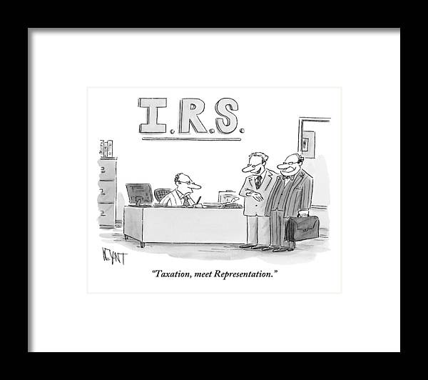 Taxes Framed Print featuring the drawing A Man Introduces A Lawyer To An Irs Agent by Christopher Weyant