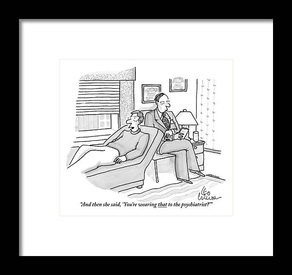 Men's Clothing Framed Print featuring the drawing A Man Is Seen Speaking With His Psychiatrist by Leo Cullum