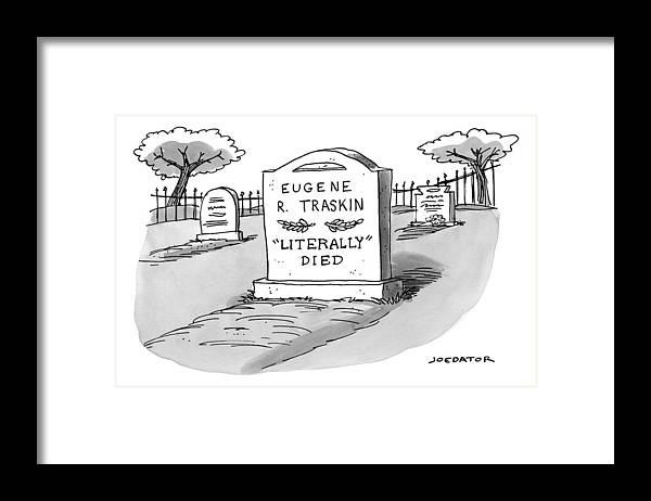 A Man\'s Gravestone Epitaph Reads \'literally\' Framed Print by Joe Dator