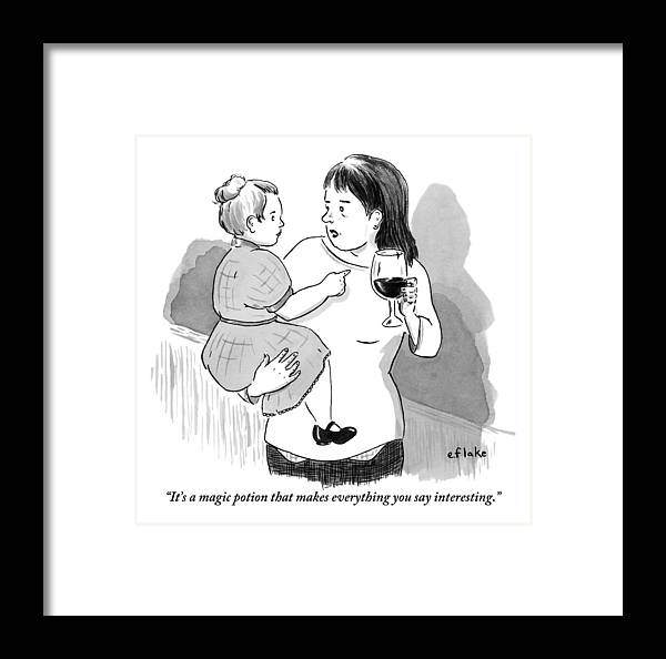 It's A Magic Potion That Makes Everything You Say Interesting. Framed Print featuring the drawing A Mother Explains To Her Young Daughter Who by Emily Flake